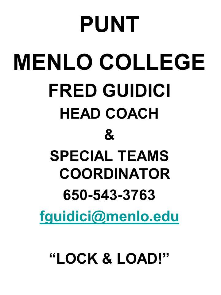 PUNT MENLO COLLEGE FRED GUIDICI HEAD COACH & SPECIAL TEAMS COORDINATOR 650-543-3763 fguidici@menlo.edu LOCK & LOAD!