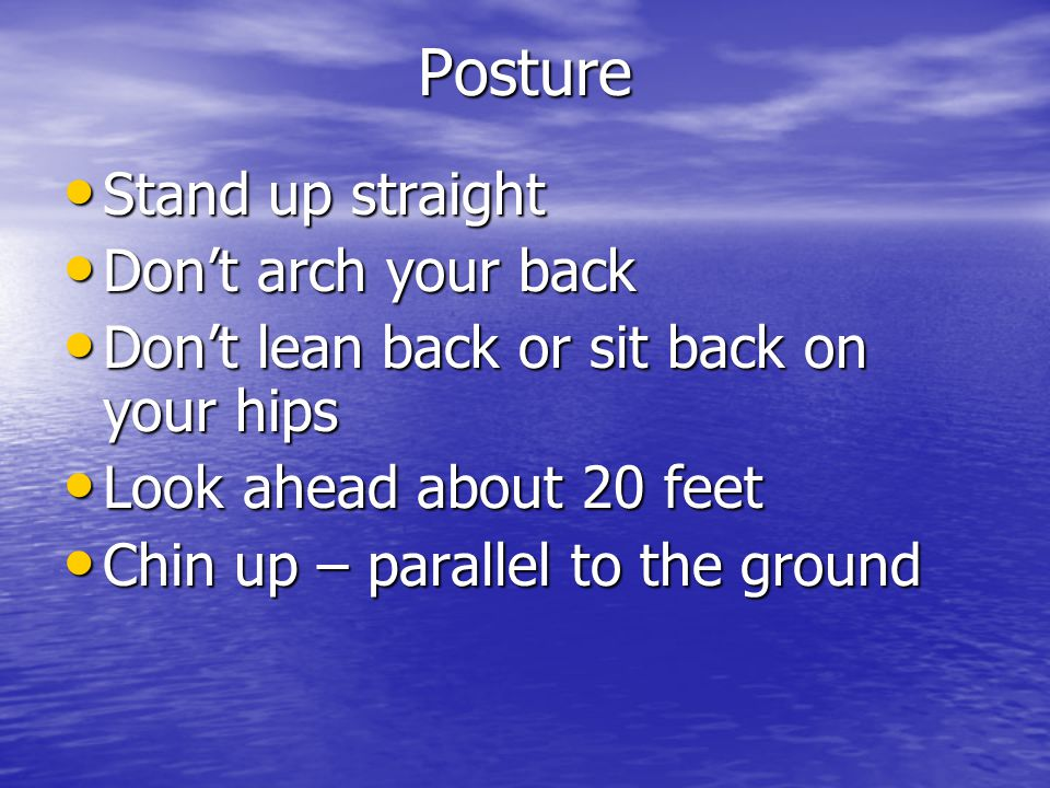 The Art of Walking Walking is a rolling motion Walking is a rolling motion –Strike the ground with heel first –Roll through the step from heel to little toe –Push off with big toe –Bring back leg forward to strike again with heel –Flexible shoes will ensure you are able to roll through the step –If feet are slapping down while rolling through, your shoe is likely too stiff –At first your shin muscles may tire and be sore until they are strengthened –Check your stride: To walk fast concentrate on taking shorter, quicker steps To walk fast concentrate on taking shorter, quicker steps