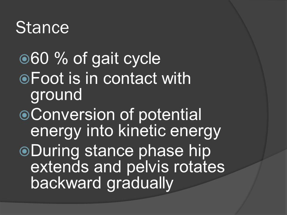 Stance - Midstance  Objective: Limb and trunk stability Progression over stationary foot  Body: Knee/hip begin extension STJ neutral