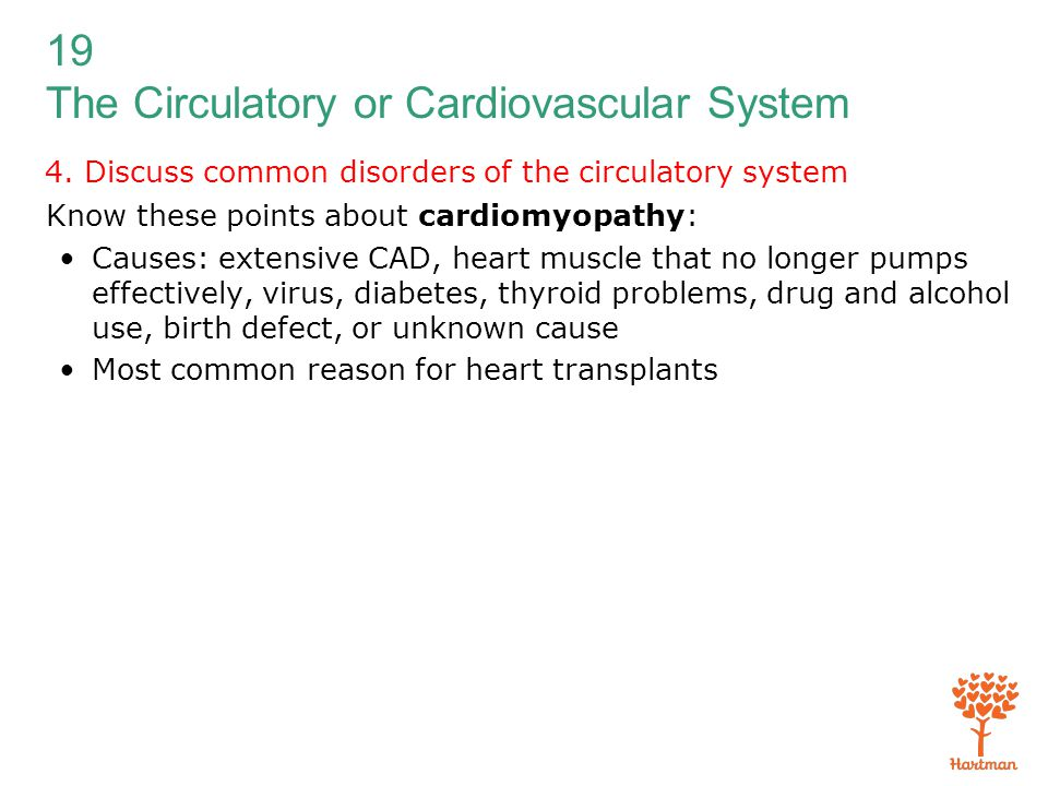 19 The Circulatory or Cardiovascular System 4. Discuss common disorders of the circulatory system Know these points about cardiomyopathy: Causes: exte