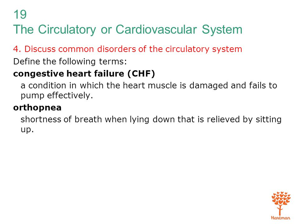 19 The Circulatory or Cardiovascular System 4. Discuss common disorders of the circulatory system Define the following terms: congestive heart failure