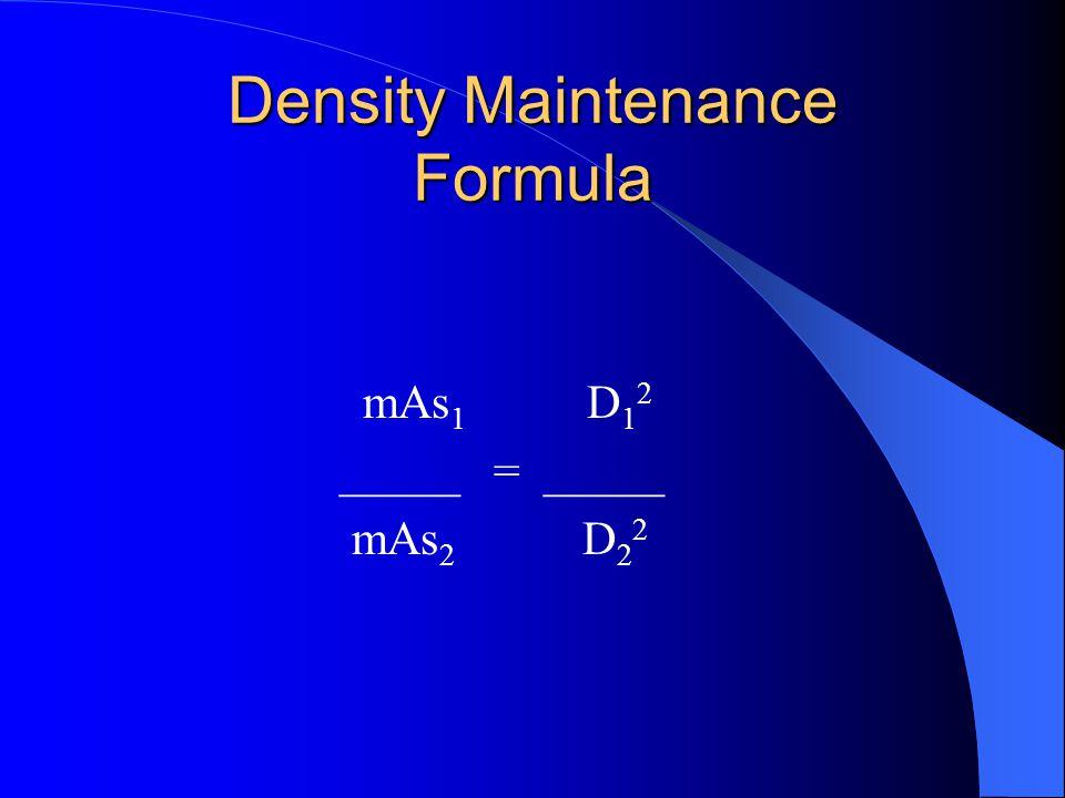 Density Maintenance Formula mAs 1 D 1 2 _____ = _____ mAs 2 D 2 2