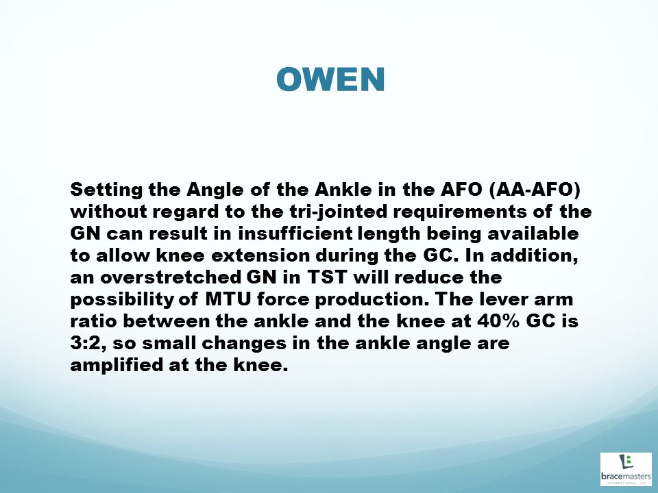 OWEN Setting the Angle of the Ankle in the AFO (AA-AFO) without regard to the tri-jointed requirements of the GN can result in insufficient length being available to allow knee extension during the GC.