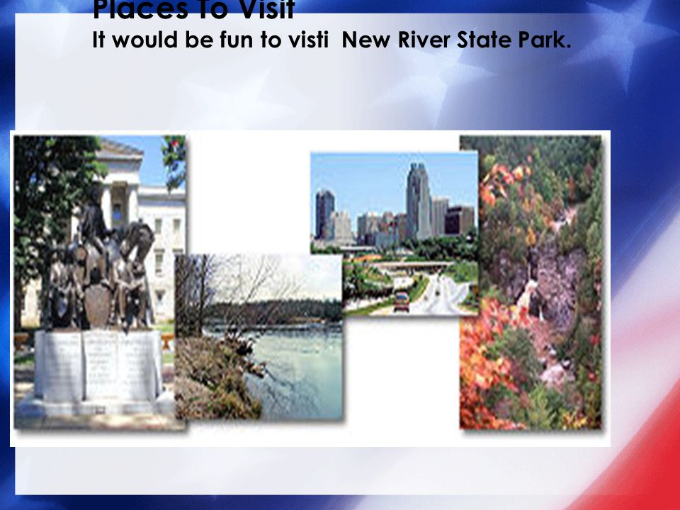 Places To Visit It would be fun to visti New River State Park. New River State Park