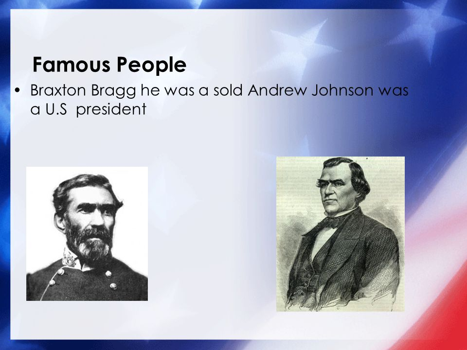 Famous People Braxton Bragg he was a sold Andrew Johnson was a U.S president