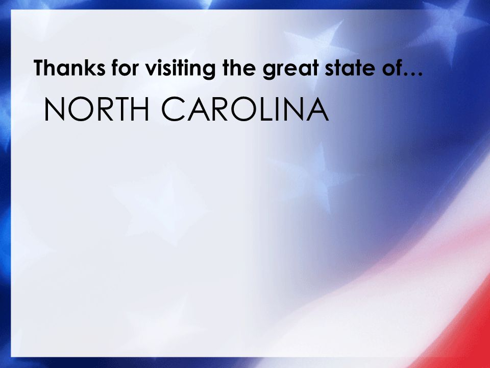 Thanks for visiting the great state of… NORTH CAROLINA