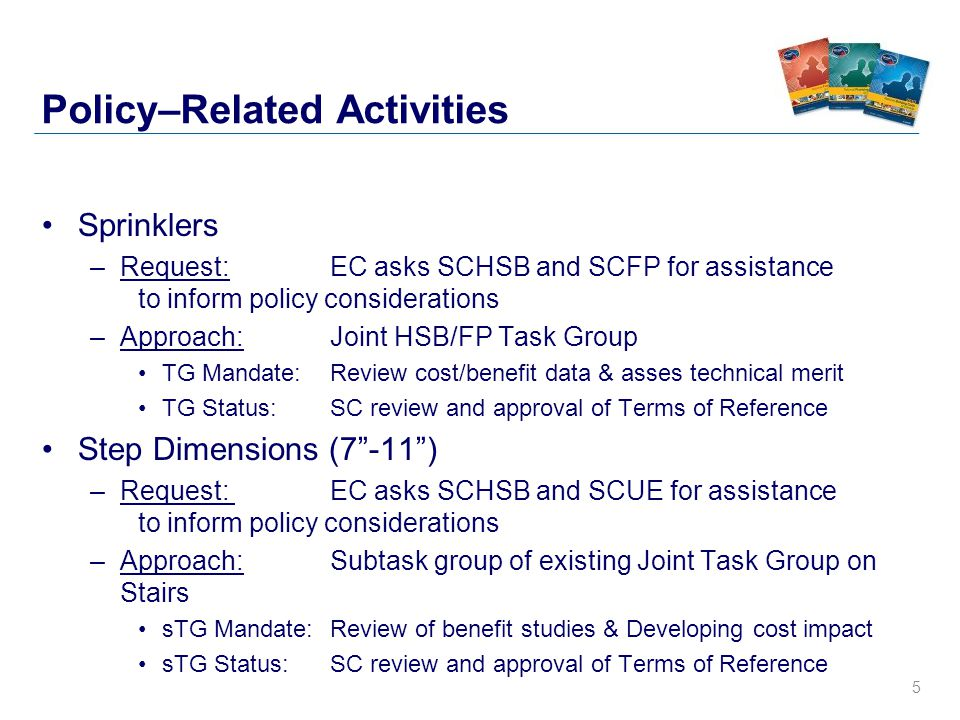 6 Policy–Related Activities Climbable Guards –Direction: EC will communicate CCBFC concerns to Standing Committees EC will clarify that new code change request can be considered Fire Performance of Houses –Direction: EC will ask SCHSB for assistance (with help from FP) to inform policy considerations Assess impact of research findings on current code & objectives –Approach: HSB TG with expertise from FP Mid-Rise Construction (not Part 9)