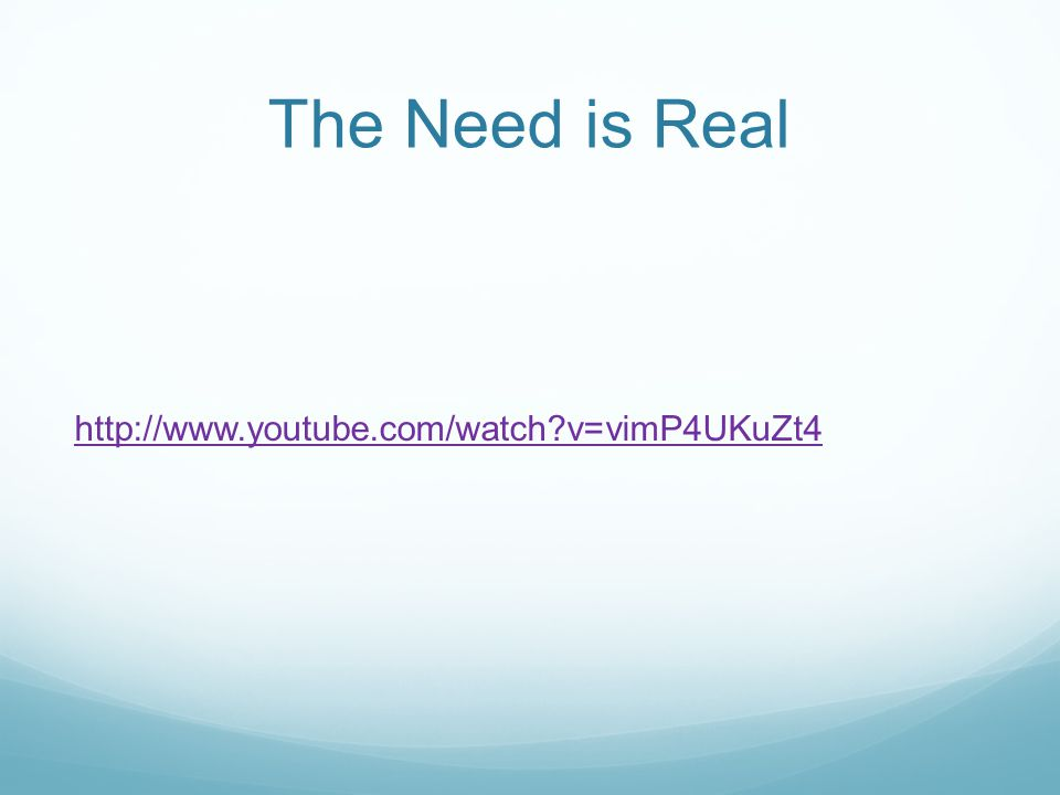 The Need is Real http://www.youtube.com/watch v=vimP4UKuZt4