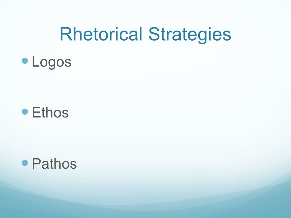 Rhetorical Strategies Logos Ethos Pathos