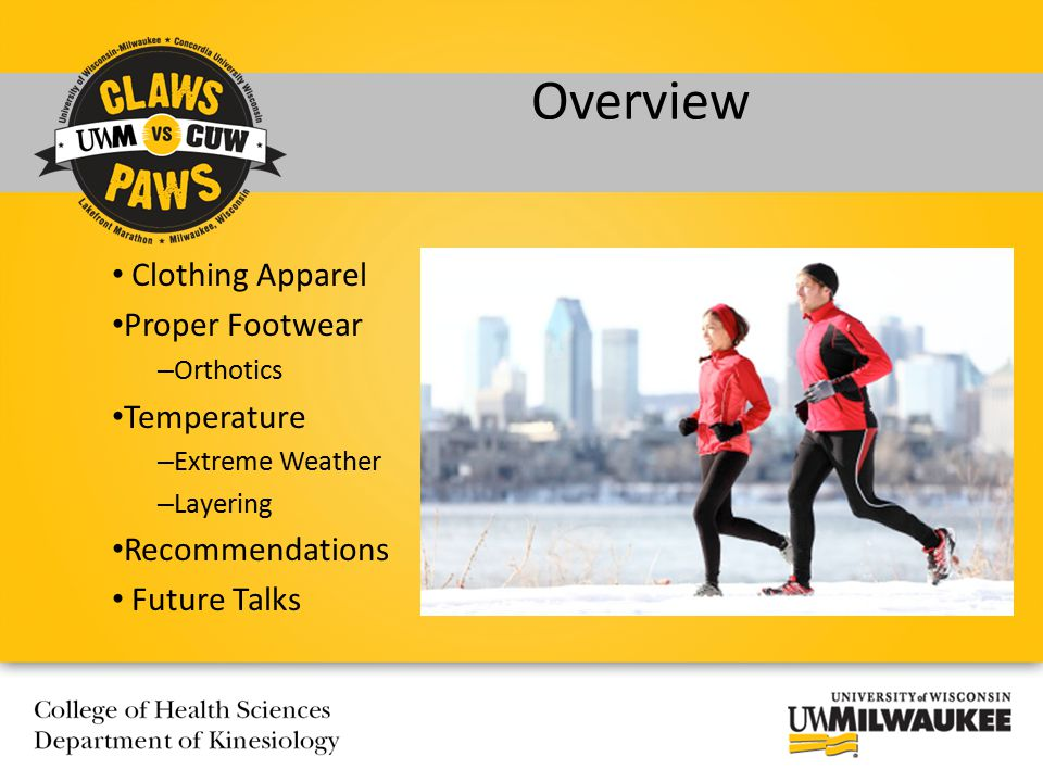 Overview Clothing Apparel Proper Footwear – Orthotics Temperature – Extreme Weather – Layering Recommendations Future Talks
