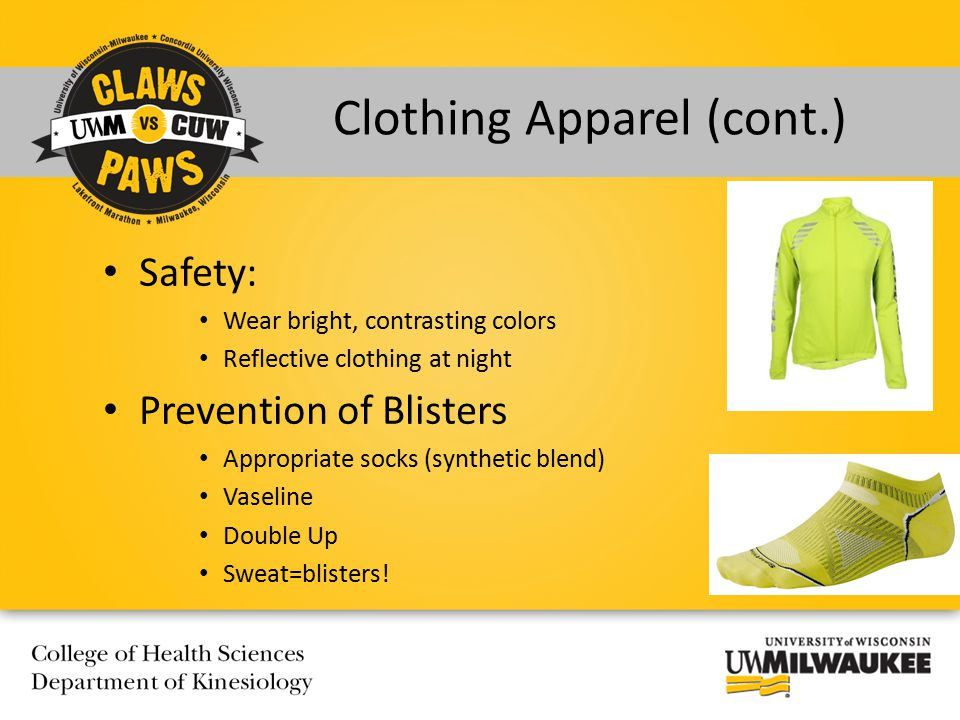 Safety: Wear bright, contrasting colors Reflective clothing at night Prevention of Blisters Appropriate socks (synthetic blend) Vaseline Double Up Sweat=blisters.