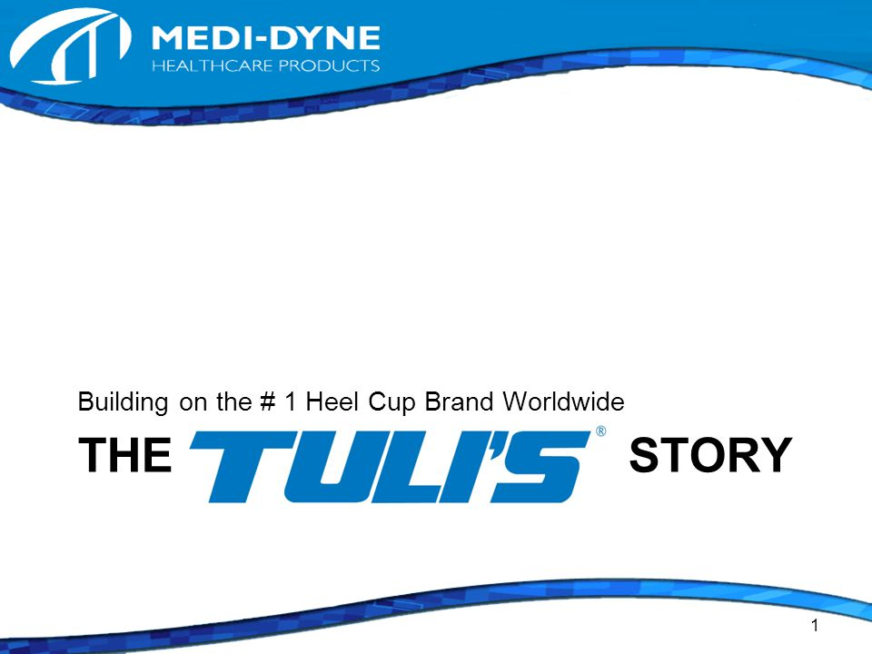 THE STORY Building on the # 1 Heel Cup Brand Worldwide 1