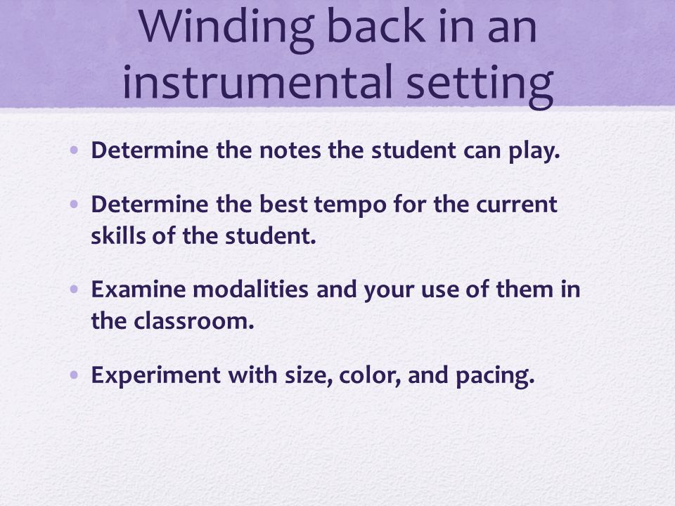 Winding back in an instrumental setting Provide sound, iconic, and notation files in advance.