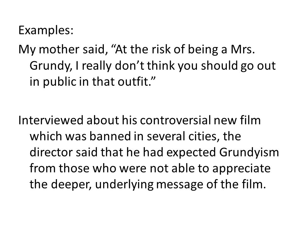 Examples: My mother said, At the risk of being a Mrs.