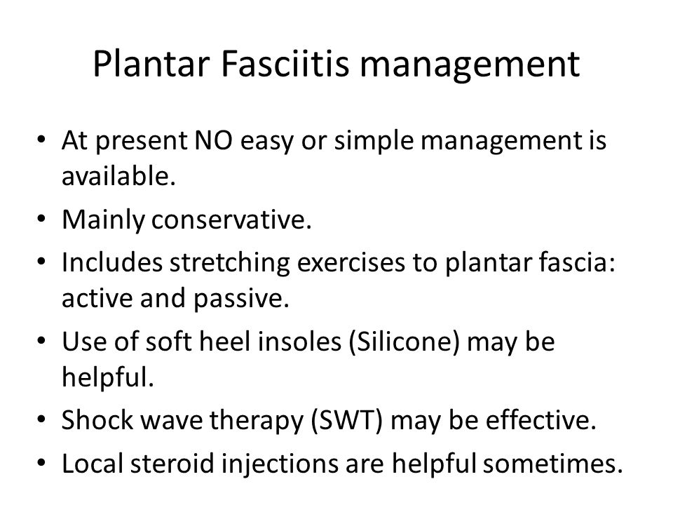 Plantar Fasciitis management At present NO easy or simple management is available.