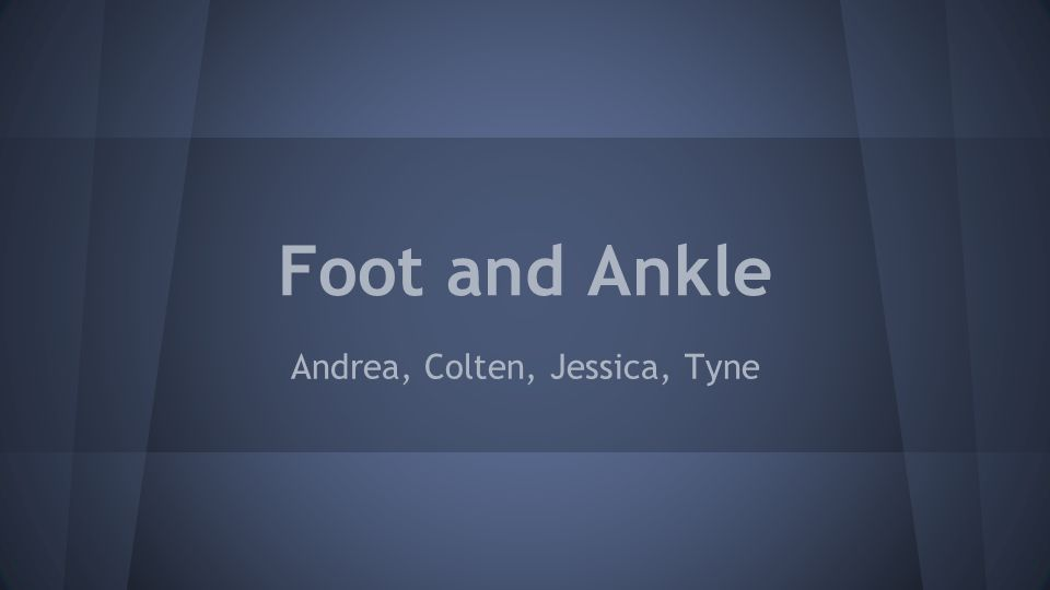 Foot and Ankle Andrea, Colten, Jessica, Tyne