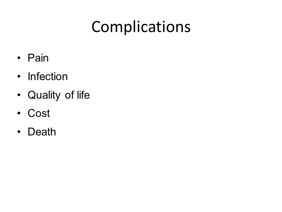 Complications Pain Infection Quality of life Cost Death
