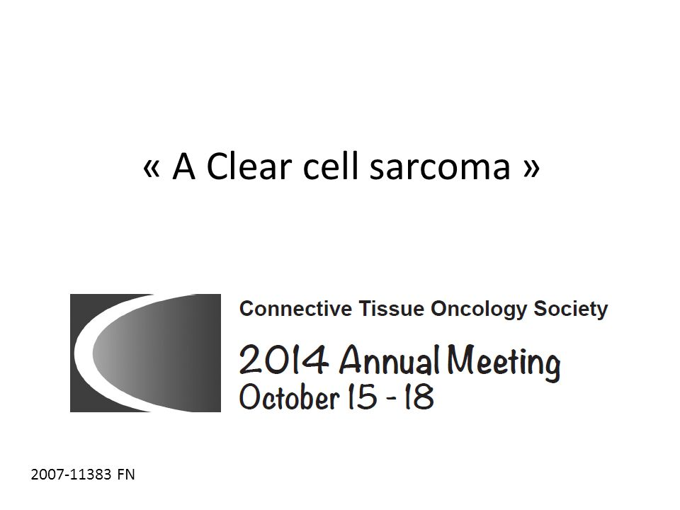 « A Clear cell sarcoma » 2007-11383 FN