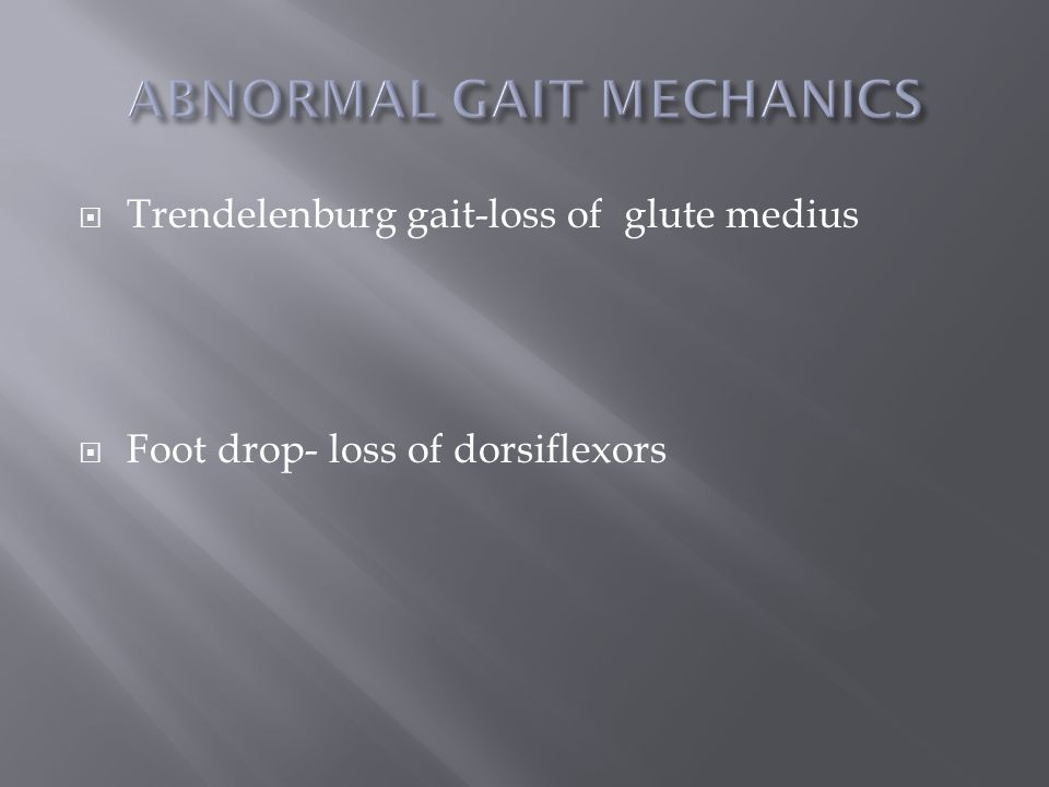  Trendelenburg gait-loss of glute medius  Foot drop- loss of dorsiflexors
