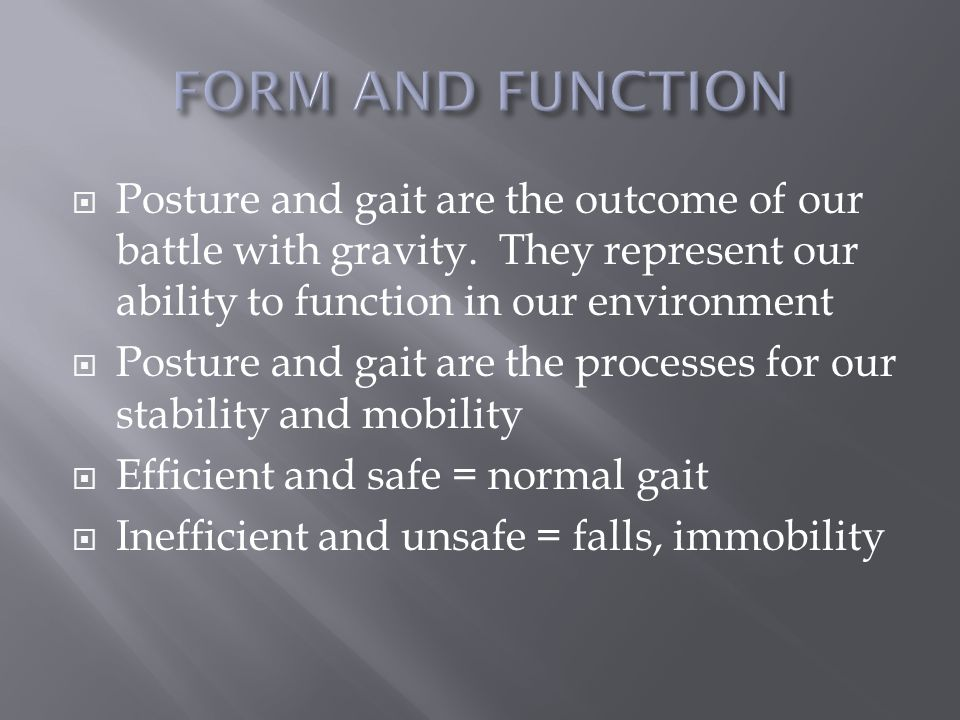  Posture and gait are the outcome of our battle with gravity.