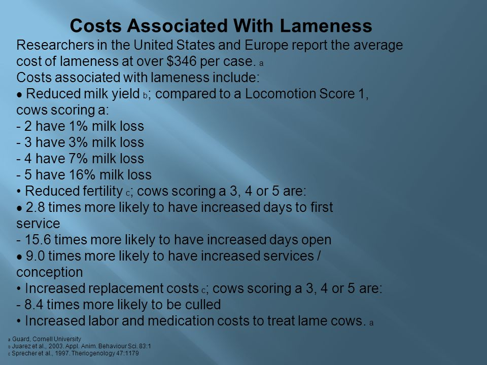 Costs Associated With Lameness Researchers in the United States and Europe report the average cost of lameness at over $346 per case.