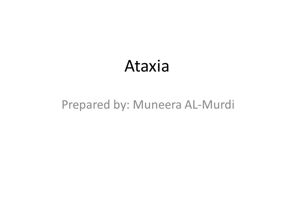 Ataxia Prepared by: Muneera AL-Murdi