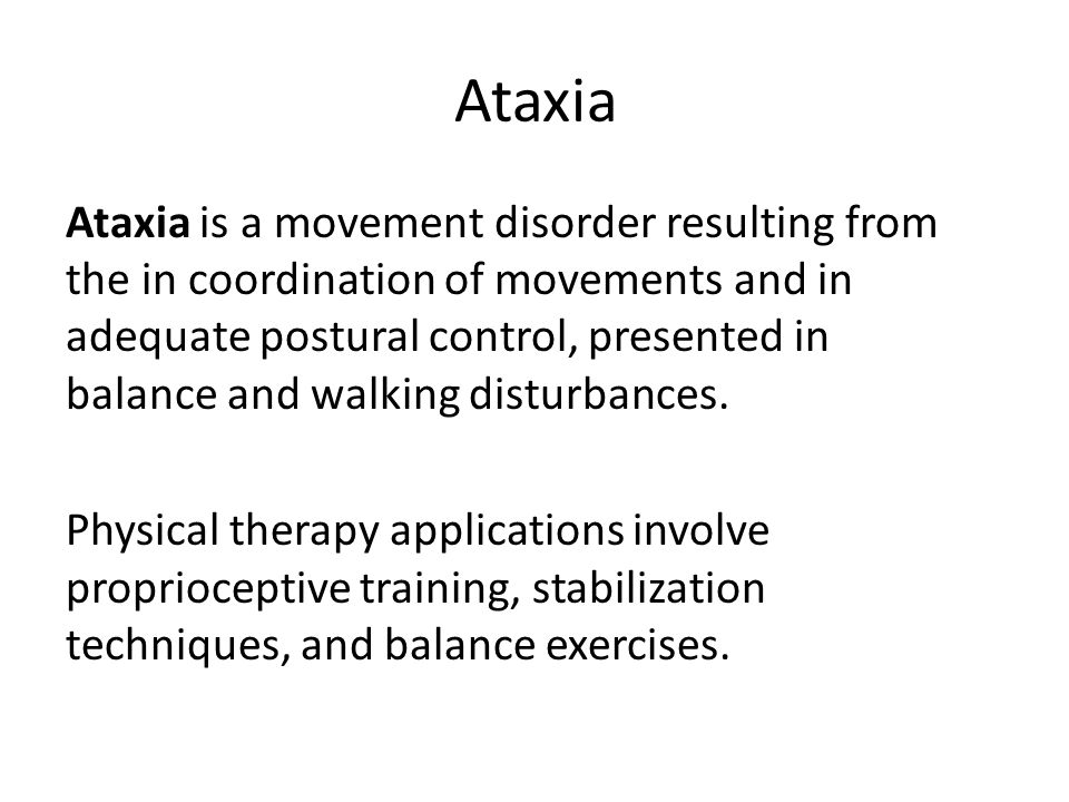 Ataxia Ataxia is a movement disorder resulting from the in coordination of movements and in adequate postural control, presented in balance and walking disturbances.