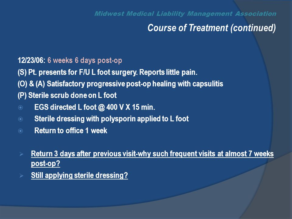 Midwest Medical Liability Management Association Course of Treatment (continued) 12/23/06: 6 weeks 6 days post-op (S) Pt.