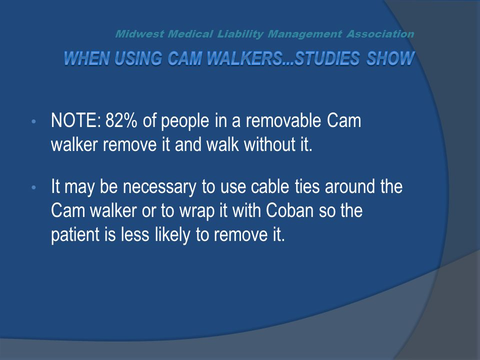 NOTE: 82% of people in a removable Cam walker remove it and walk without it.