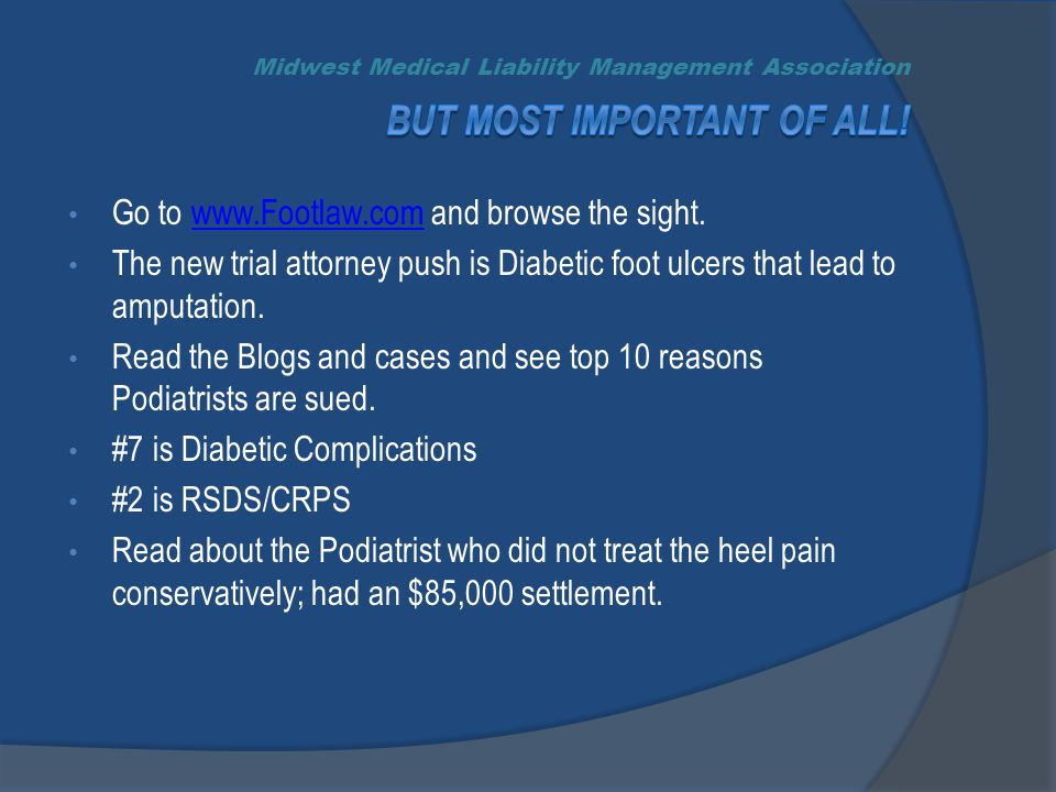 Go to www.Footlaw.com and browse the sight.www.Footlaw.com The new trial attorney push is Diabetic foot ulcers that lead to amputation.