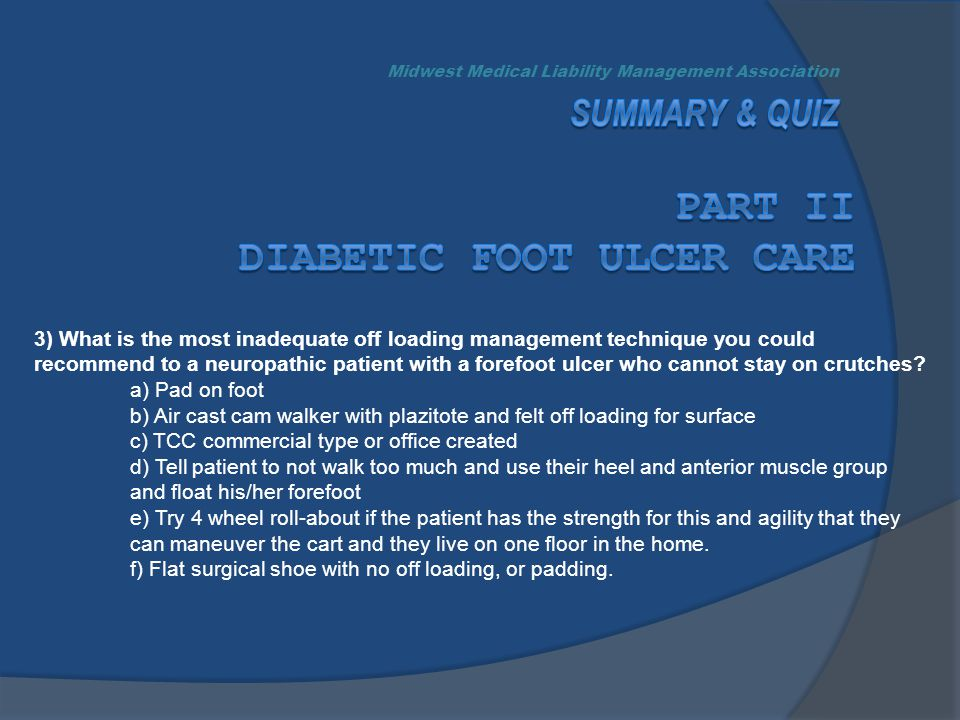 3) What is the most inadequate off loading management technique you could recommend to a neuropathic patient with a forefoot ulcer who cannot stay on crutches.