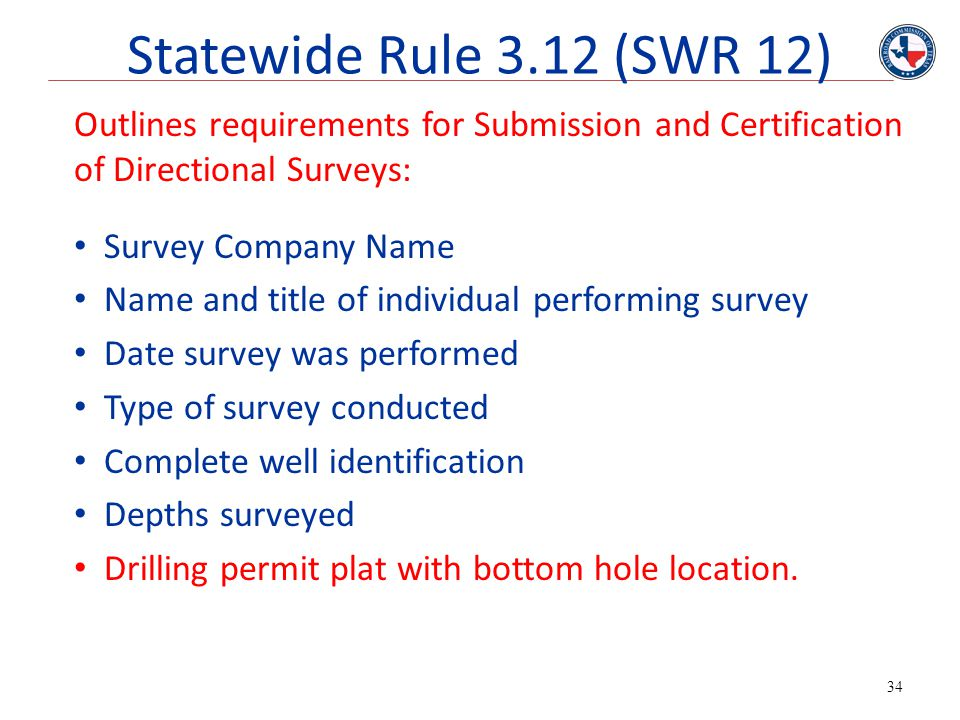 34 Outlines requirements for Submission and Certification of Directional Surveys: Survey Company Name Name and title of individual performing survey D