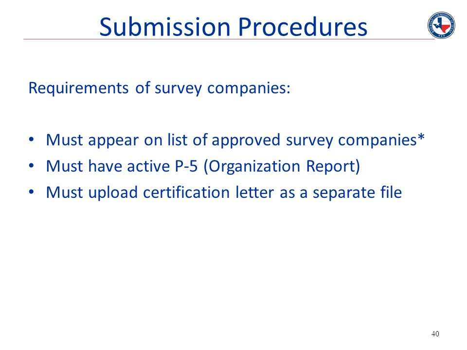 40 Requirements of survey companies: Must appear on list of approved survey companies* Must have active P-5 (Organization Report) Must upload certific