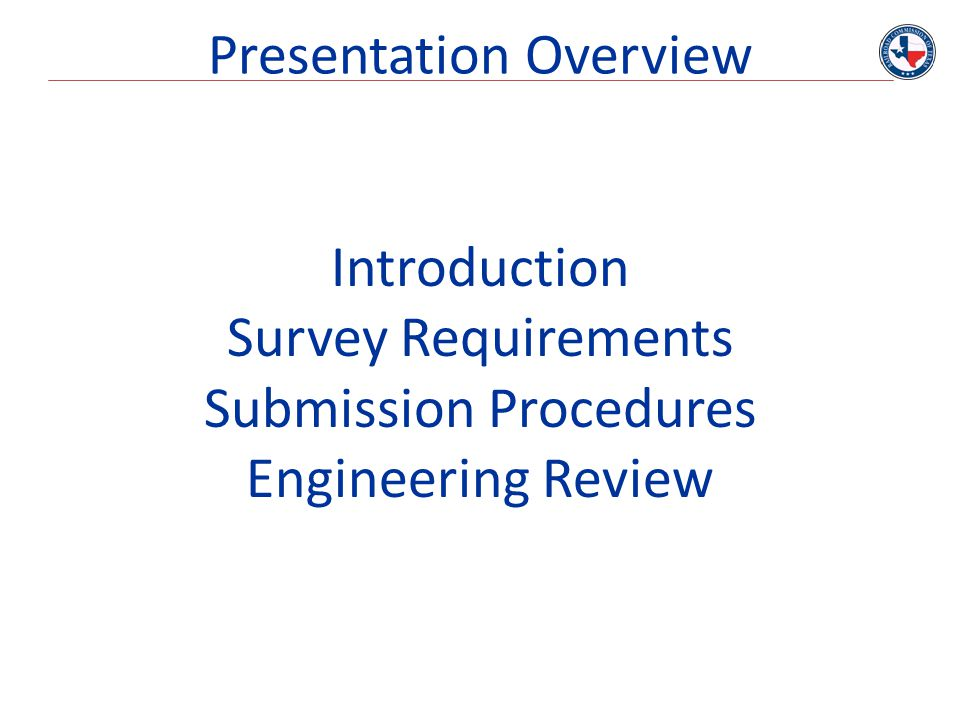 Presentation Overview Introduction Survey Requirements Submission Procedures Engineering Review