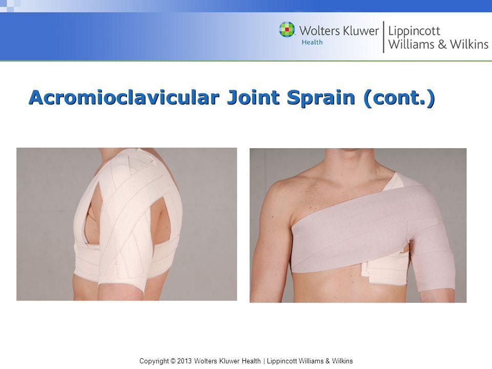 Copyright © 2013 Wolters Kluwer Health | Lippincott Williams & Wilkins Acromioclavicular Joint Sprain (cont.)