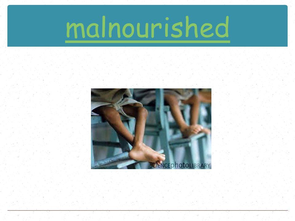 malnourished
