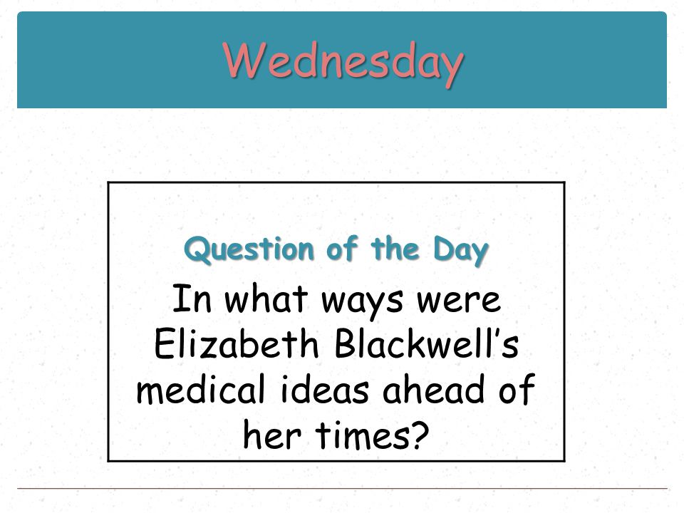 Wednesday Question of the Day In what ways were Elizabeth Blackwell's medical ideas ahead of her times?