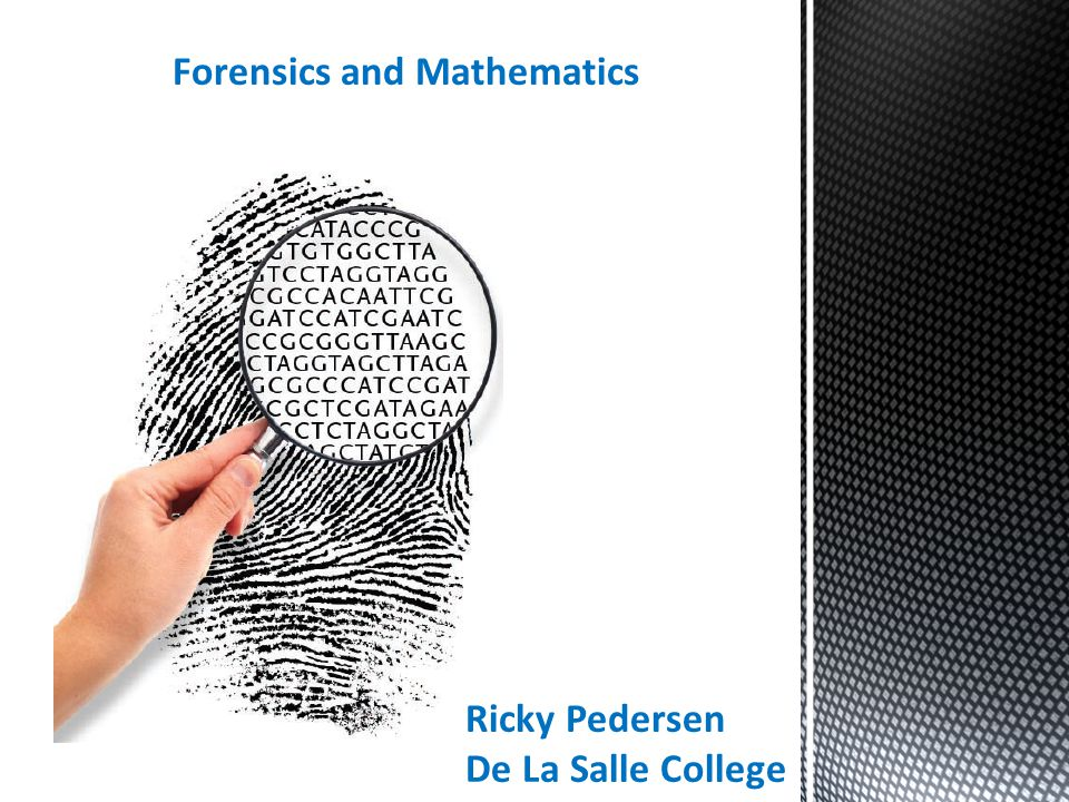 Forensics and Mathematics Ricky Pedersen De La Salle College
