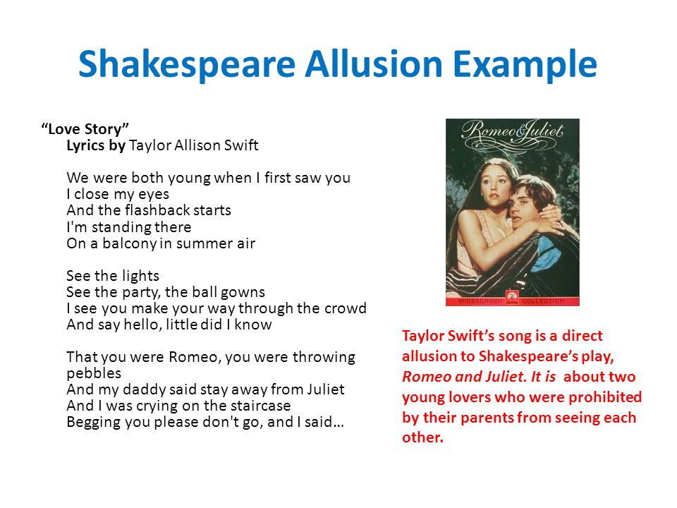 "Shakespeare Allusion Example ""Love Story"" Lyrics by Taylor Allison Swift We were both young when I first saw you I close my eyes And the flashback sta"