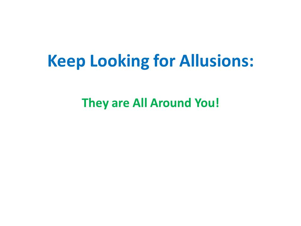 Keep Looking for Allusions: They are All Around You!