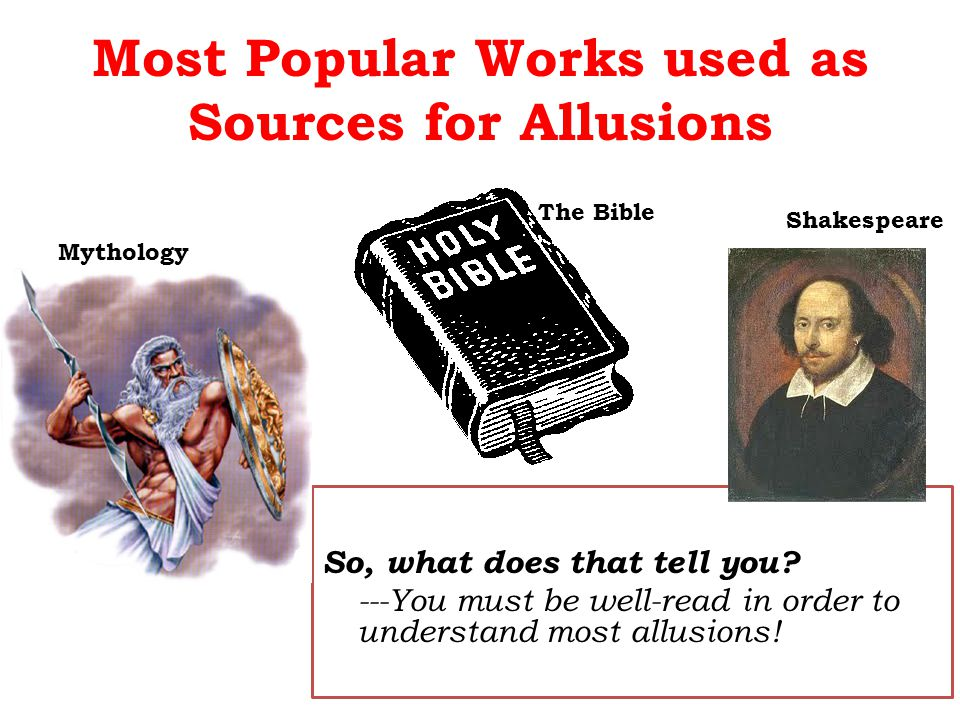 Most Popular Works used as Sources for Allusions So, what does that tell you? ---You must be well-read in order to understand most allusions! Mytholog