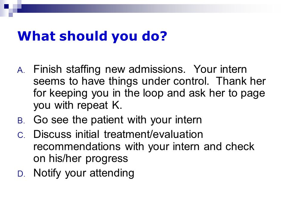 What should you do. A. Finish staffing new admissions.
