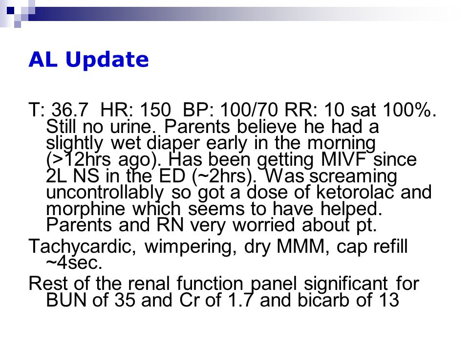 AL Update T: 36.7 HR: 150 BP: 100/70 RR: 10 sat 100%.