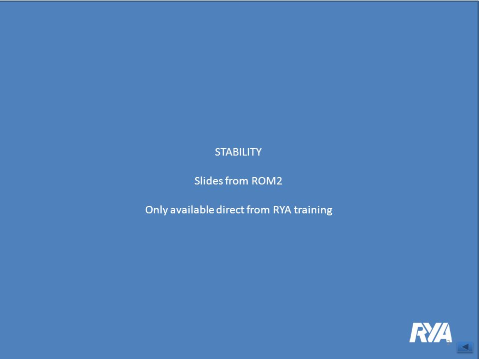 STABILITY Slides from ROM2 Only available direct from RYA training 2