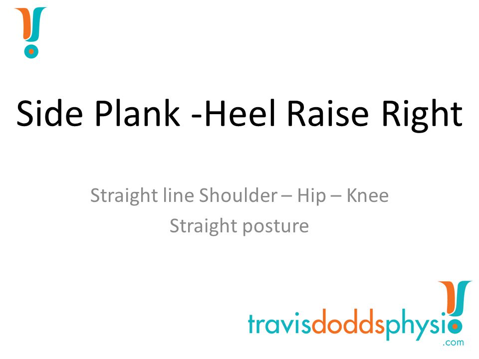 Plank – Alt Heel Sweep Hollow the tummy Contract glutes to drive hips straighter