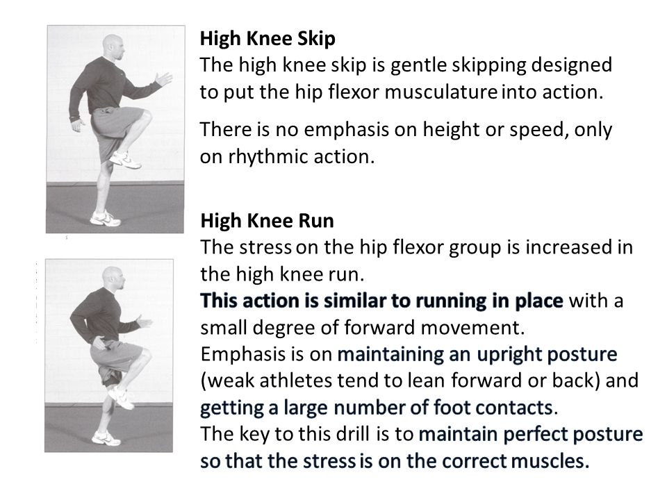 High Knee Skip The high knee skip is gentle skipping designed to put the hip flexor musculature into action.