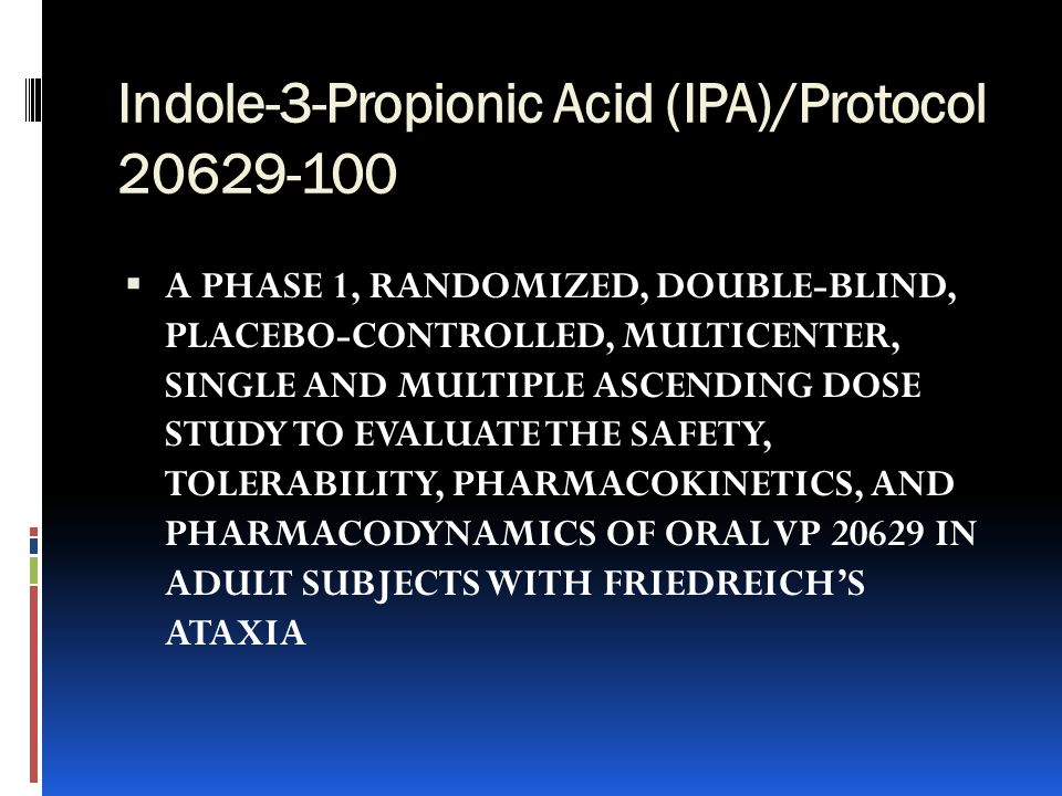 Indole-3-Propionic Acid (IPA)/Protocol 20629-100  A PHASE 1, RANDOMIZED, DOUBLE-BLIND, PLACEBO-CONTROLLED, MULTICENTER, SINGLE AND MULTIPLE ASCENDING