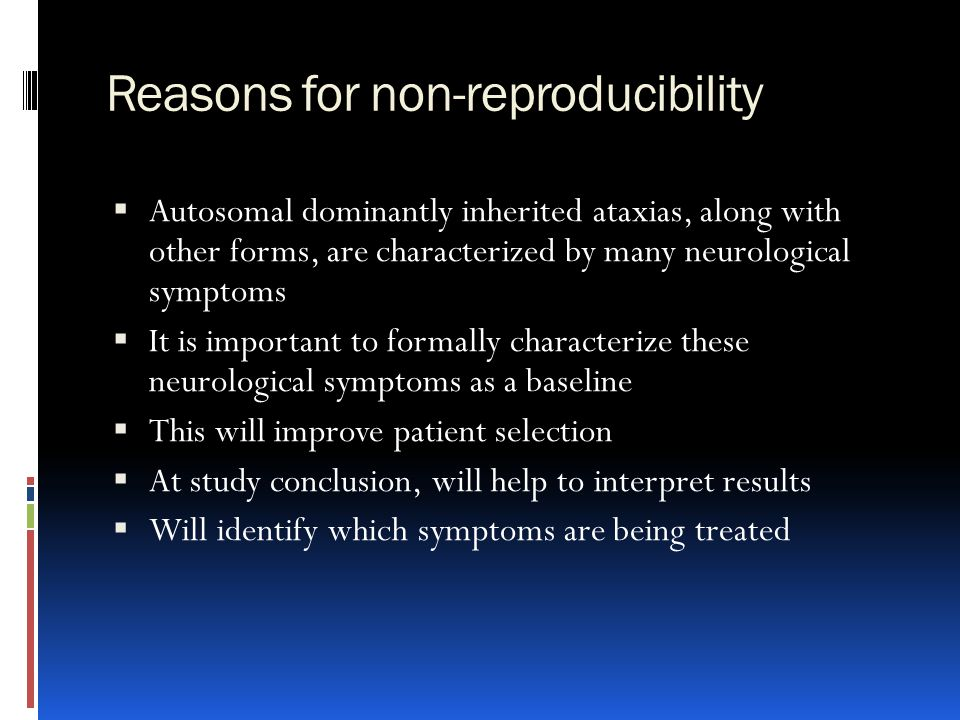 Reasons for non-reproducibility  Autosomal dominantly inherited ataxias, along with other forms, are characterized by many neurological symptoms  It