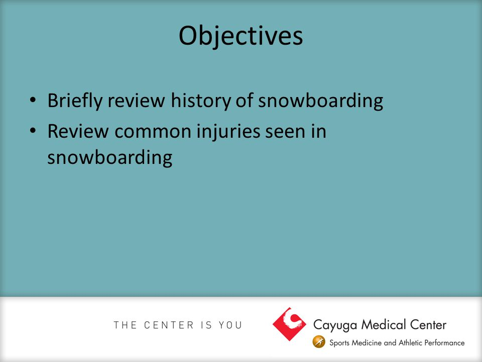 Objectives Briefly review history of snowboarding Review common injuries seen in snowboarding