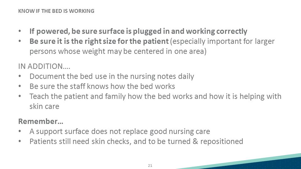 21 If powered, be sure surface is plugged in and working correctly Be sure it is the right size for the patient (especially important for larger perso